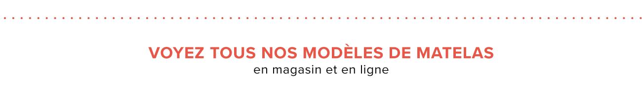 Voyez tous nos modèles de matelas en magasin et en ligne